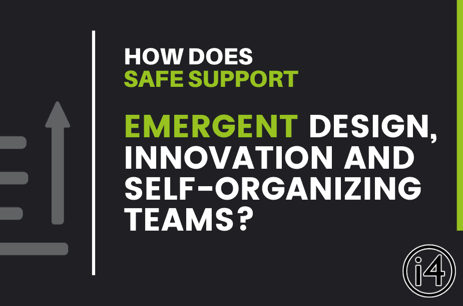 How does SAFe support Emergent Design, Innovation and Self-Organizing Teams?