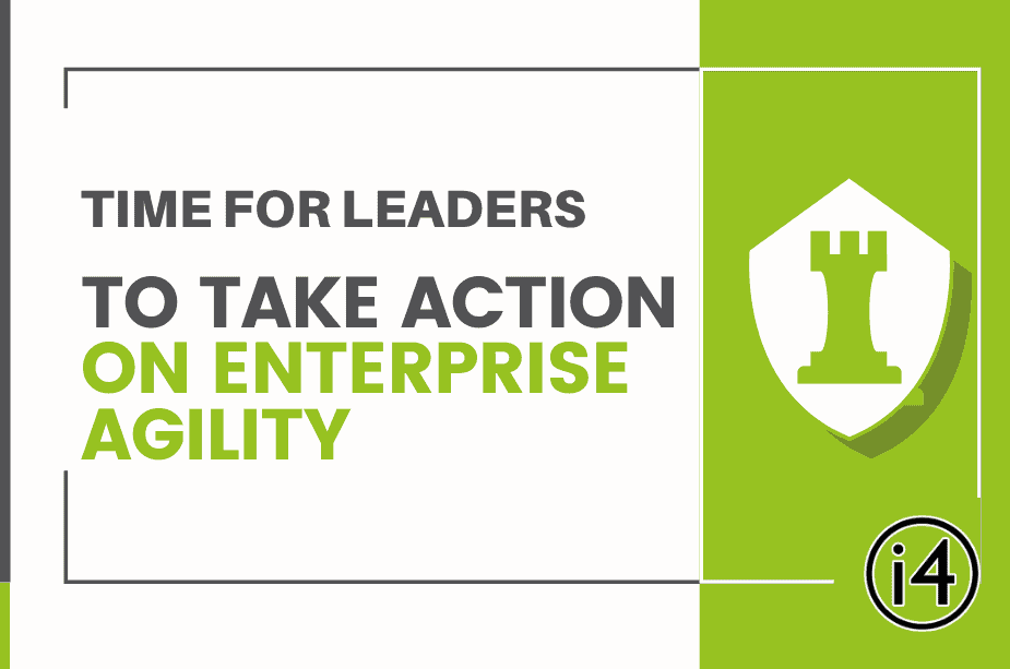 Time For Leaders To Take Action On Enterprise Agility