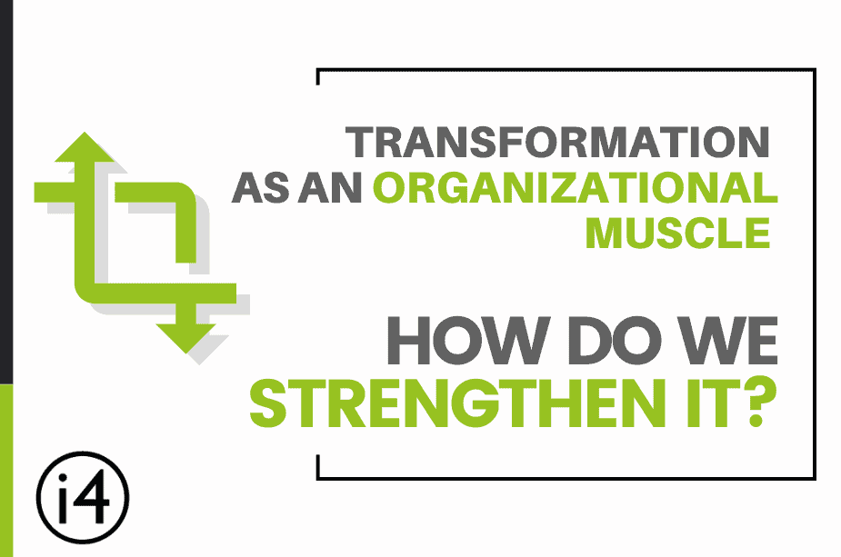 Transformation as an Organizational Muscle, How do we Strengthen it?