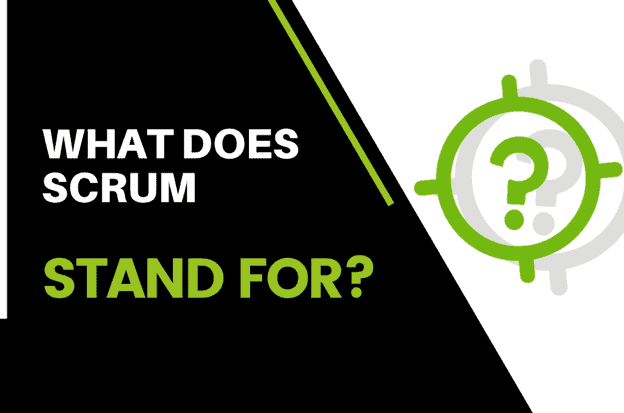 What Does Scrum Stand For