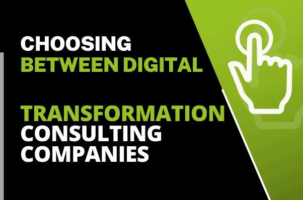 Choosing Between Digital Transformation Consulting Companies