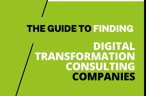 The Guide to Finding Digital Transformation Consulting Companies