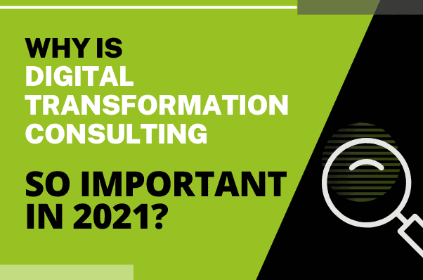 Why is Digital Transformation Consulting So Important in 2021