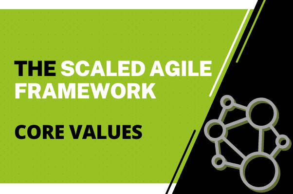 The Scaled Agile Framework Core Values