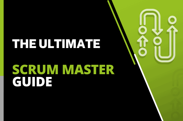 The Ultimate Scrum Master Guide