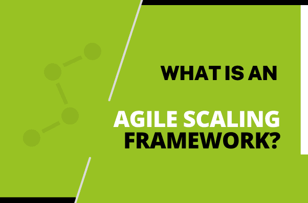 What is an Agile Scaling Framework?