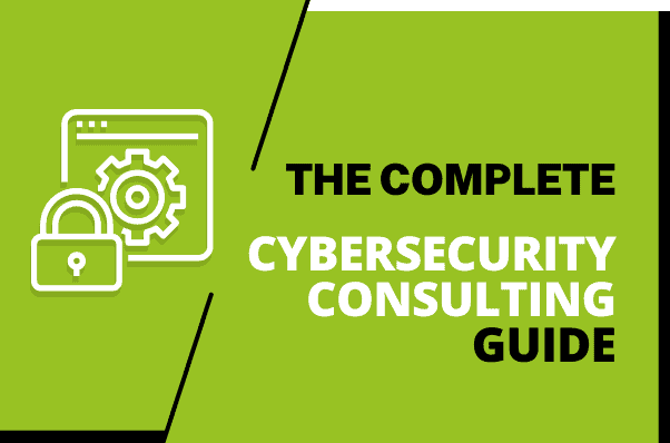 The Complete Cybersecurity Consulting Guide