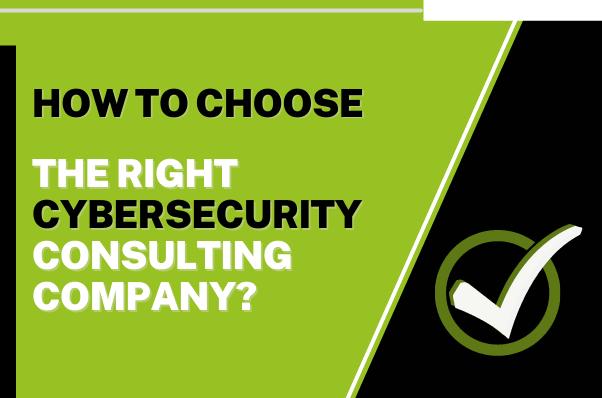 How to Choose the Right Cybersecurity Consulting Company