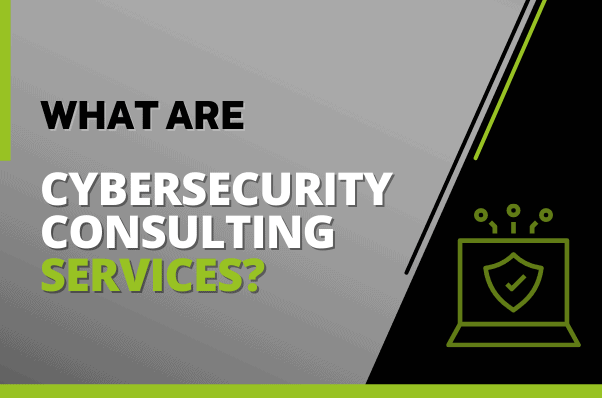 What are Cybersecurity Consulting Services