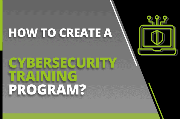 How to Create a Cybersecurity Training Program