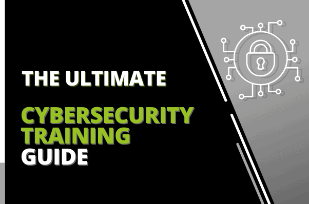 The Ultimate Cybersecurity Training Guide