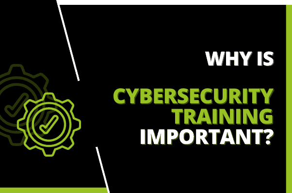 Why Is Cybersecurity Training Important