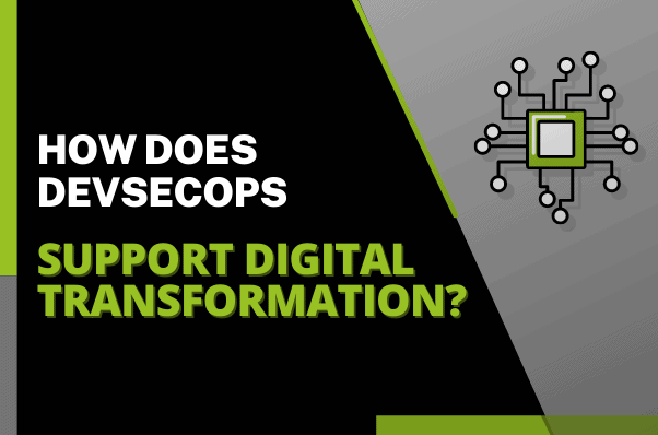 How does DevSecOps Support Digital Transformation?