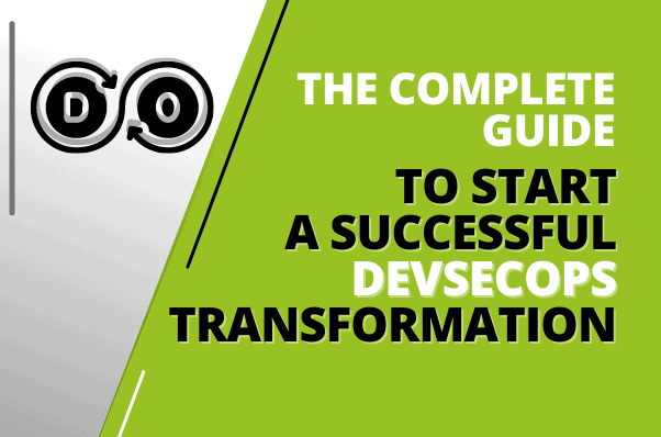 The Complete Guide to Start a Successful DevSecOps Transformation