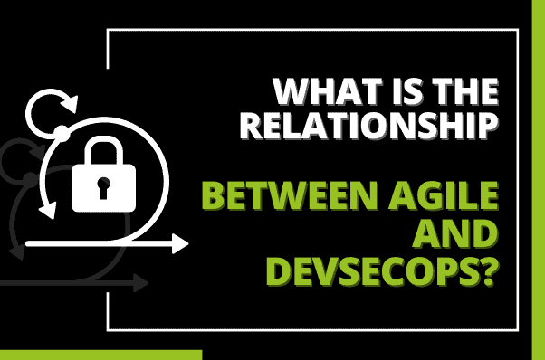 What is the Relationship Between Agile and DevSecOps?